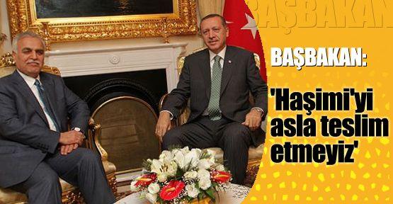 Başbakan: 'Haşimi'yi asla teslim etmeyiz'