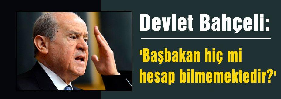 'Başbakan hiç mi hesap bilmemektedir?'