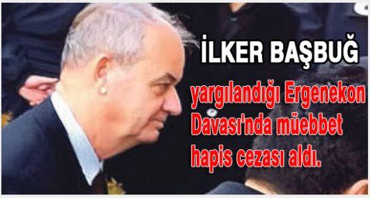 Başbuğ'a Müeebbet Hapis...