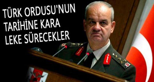 Başbuğ:'Şanlı Ordumuza Kara leke Sürecekler...'