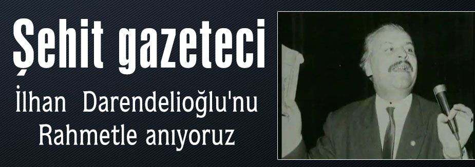 BASIN ŞEHİDİ DARENDELİOĞLU ANIYORUZ...