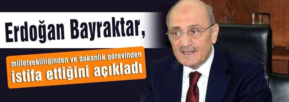 Bayraktar, Vekillik ve Bakanlıktan  istifa etti