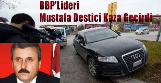 BBP'Lideri  Destici Kaza Geçirdi