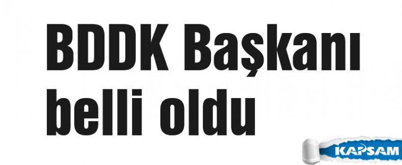BDDK Başkanı belli oldu