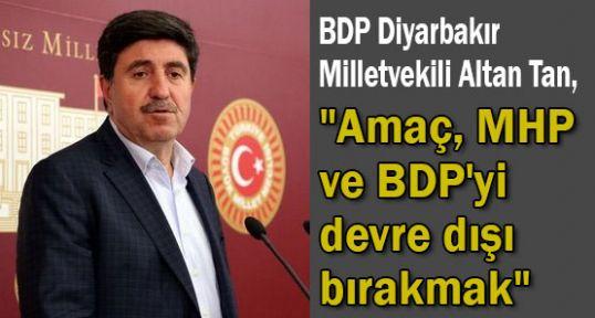 BDP'li Amaç, MHP ve BDP'yi devre dışı bırakmak