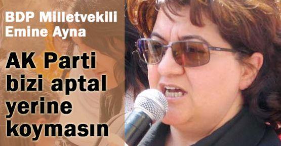BDP'li Ayna AK Parti Bizi Aptal Yerine Koymasın