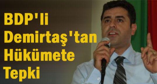BDP'li Demirtaş'tan Hükümete Tepki