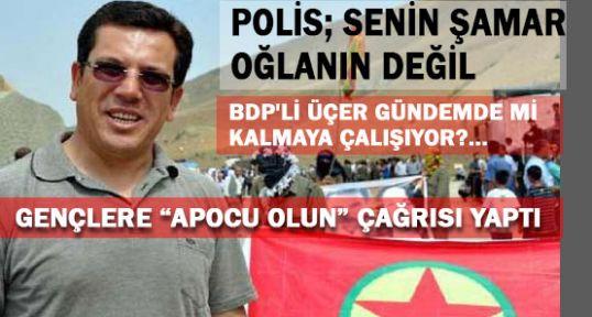 """BDP'Lİ ÜÇER'DEN ; """"APOCU OLUN"""" ÇAĞRISI"""