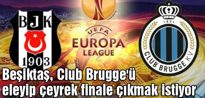 Beşiktaş, Club Brugge'ü eleyip çeyrek finale çıkmak istiyor