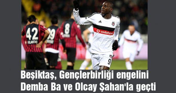 Beşiktaş, Gençlerbirliği engelini Demba Ba ve Şahan'la geçti