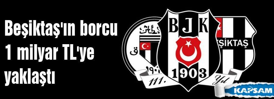 Beşiktaş'ın borcu 1 milyar TL'ye yaklaştı