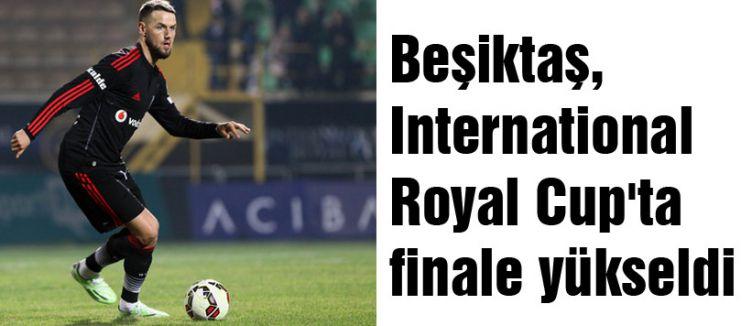 Beşiktaş, International Royal Cup'ta finale yükseldi