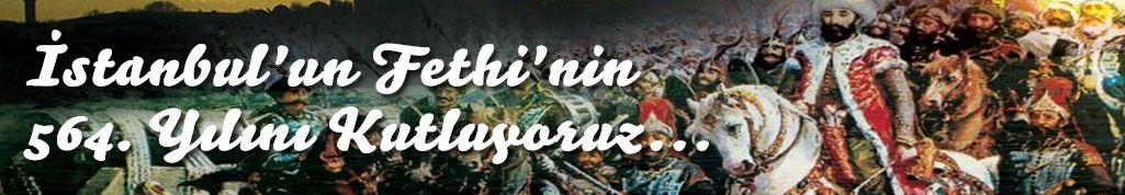 İstanbul'un Fethi'nin 564. Yılını Kutluyoruz...