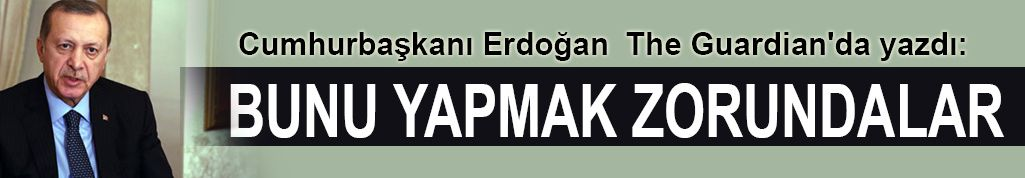 Erdoğan The Guardian'a Yazdı: Bunu Yapmak Zorundalar!