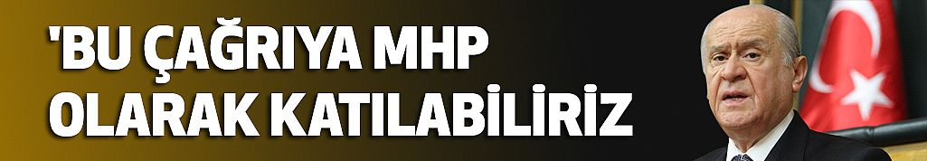 Devlet Bahçeli: Bu Çağrıya MHP Olarak Katılabiliriz