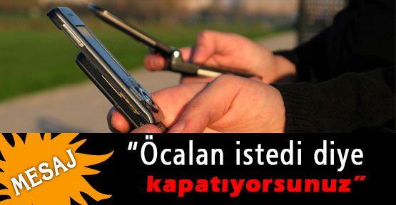 """Bir Mesaj: """"Öcalan istedi diye kapatıyorsunuz"""""""