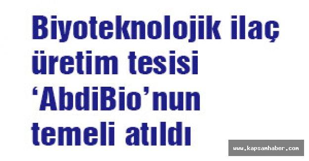Biyoteknolojik ilaç üretim tesisi 'AbdiBio'nun temeli atıldı
