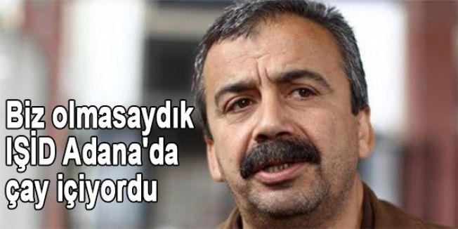 Biz olmasaydık IŞİD Adana'da çay içiyordu