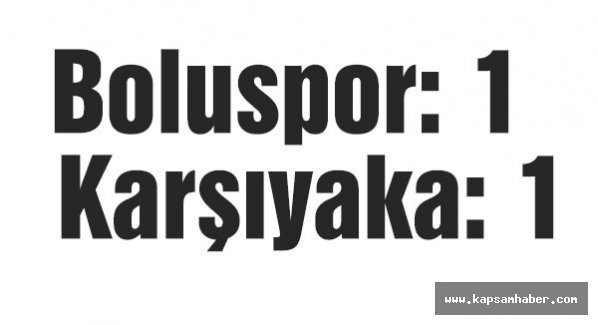 Boluspor: 1 - Karşıyaka: 1
