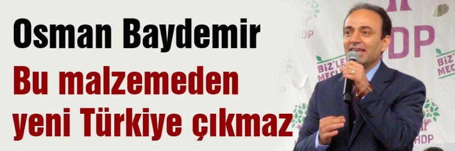 'Bu malzemeden yeni Türkiye çıkmaz'