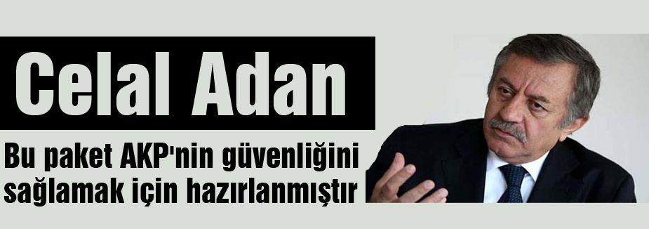Bu paket AKP'nin güvenliğini sağlamak için hazırlanmıştır