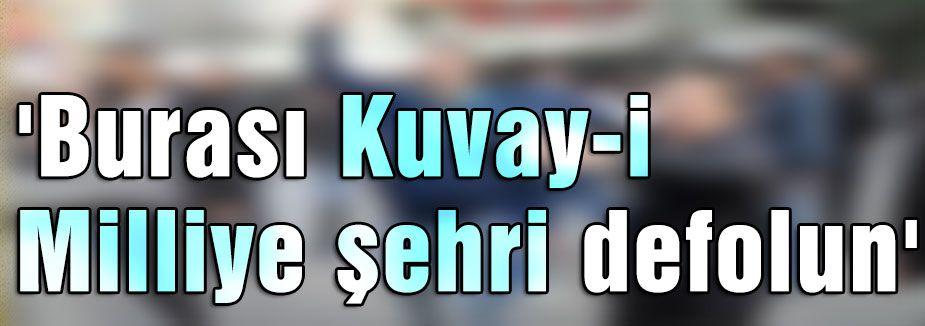 'Burası Kuvay-i Milliye şehri defolun'