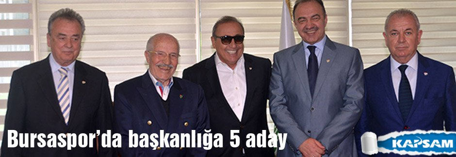 Bursaspor başkanlığına 5 aday çıktı