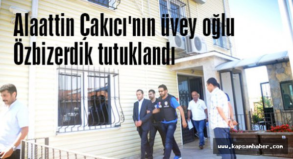 Çakıcı'nın üvey oğlu Özbizerdik tutuklandı