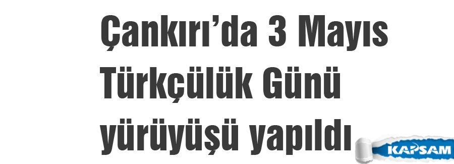 Çankırı'da 3 Mayıs Türkçülük Günü yürüyüşü yapıldı
