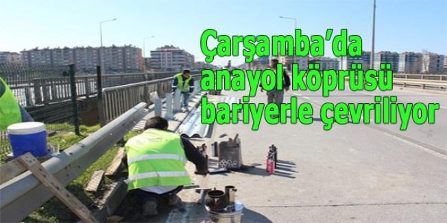 Çarşamba'da anayol köprüsü bariyerle çevriliyor
