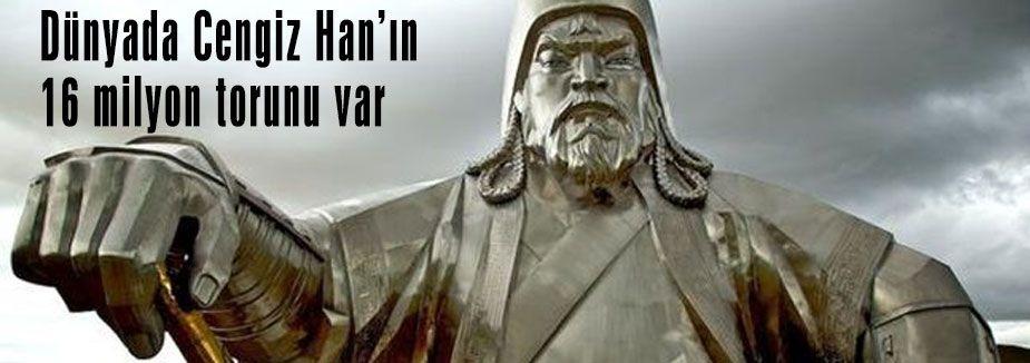 Cengiz Han'ın 16 milyon torunu var