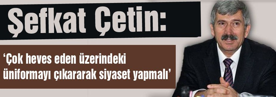 Çetin; MHP'nin haklı eleştirilerinin  muhatabı Başbakandır