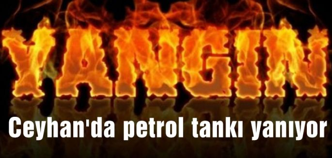 Ceyhan'da petrol tankı yanıyor