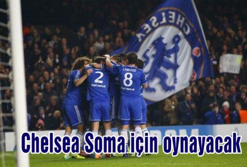 Chelsea Soma için oynayacak