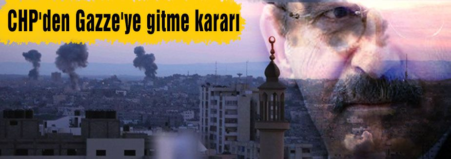 CHP Gazze'ye mi gidiyor?