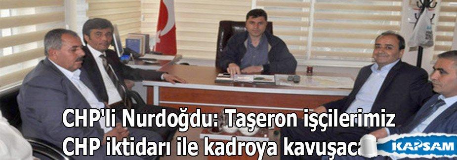 CHP'li Nurdoğdu: Taşeron işçilerimiz CHP iktidarı ile kadroya kavuşacak