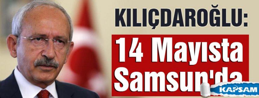 CHP Lideri Kılıçdaroğlu 14 Mayısta Samsun'da
