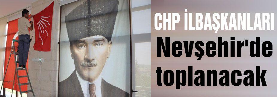 CHP Nevşehir'de toplanacak
