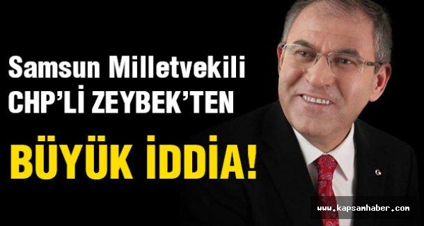 CHP Samsun Vekili Zeybek'ten büyük iddia!