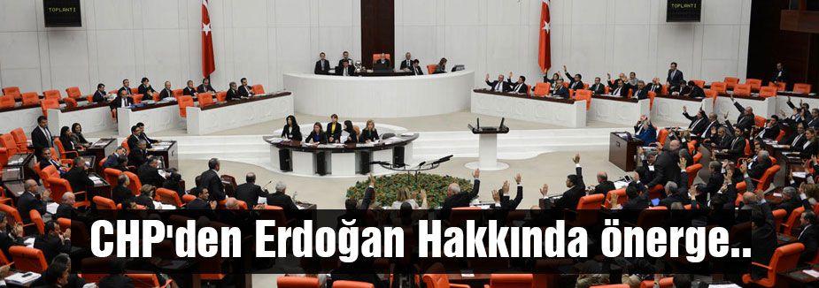 CHP'den Erdoğan Hakkında önerge..