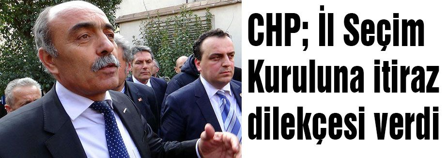 CHP'den il seçim kuruluna itiraz...