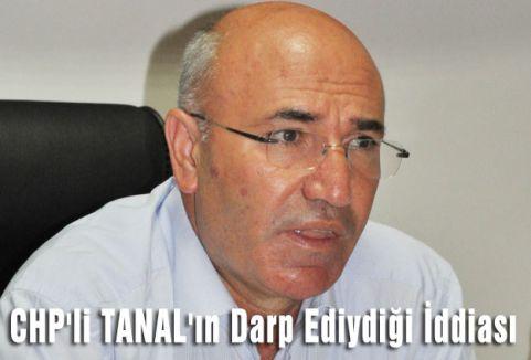 CHP'li TANAL'ın Darp Ediydiği İddiası
