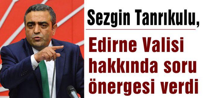 CHP'li Tanrıkulu, Edirne Valisi hakkında soru önergesi verdi