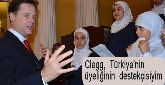 Clegg,  Türkiye'nin üyeliğinin  destekçisiyim