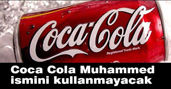 Coca Cola Muhammed ismini kullanmayacak