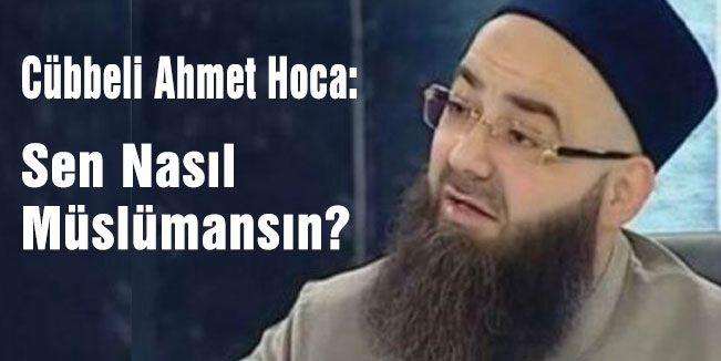 Cübbeli Ahmet Hoca:'Sen Nasıl Müslümansın'