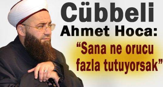 Cübbeli:'Sana Ne Fazla Oruç Tutuyorsak'