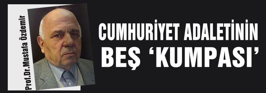 "CUMHURİYET ADALETİNİN BEŞ ""KUMPASI"""