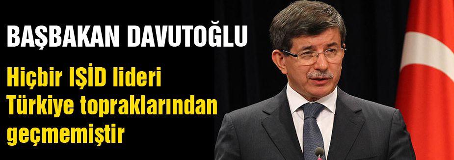 Davutoğlu: Hiçbir IŞİD lideri Türkiye topraklarından geçmemiştir