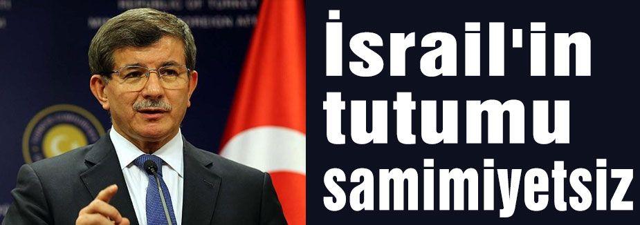 Davutoğlu İsrail'in tutumu samimiyetsiz olduğunu söyledi